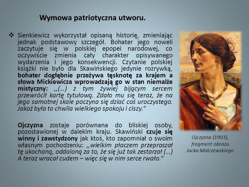 Wymowa patriotyczna utworu. Sienkiewicz wykorzystał opisaną historię, zmieniając jednak podstawowy szczegół. Bohater jego noweli zaczytuje się w polsk
