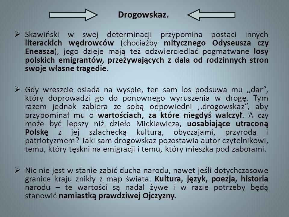 Drogowskaz. Skawiński w swej determinacji przypomina postaci innych literackich wędrowców (chociażby mitycznego Odyseusza czy Eneasza), jego dzieje ma