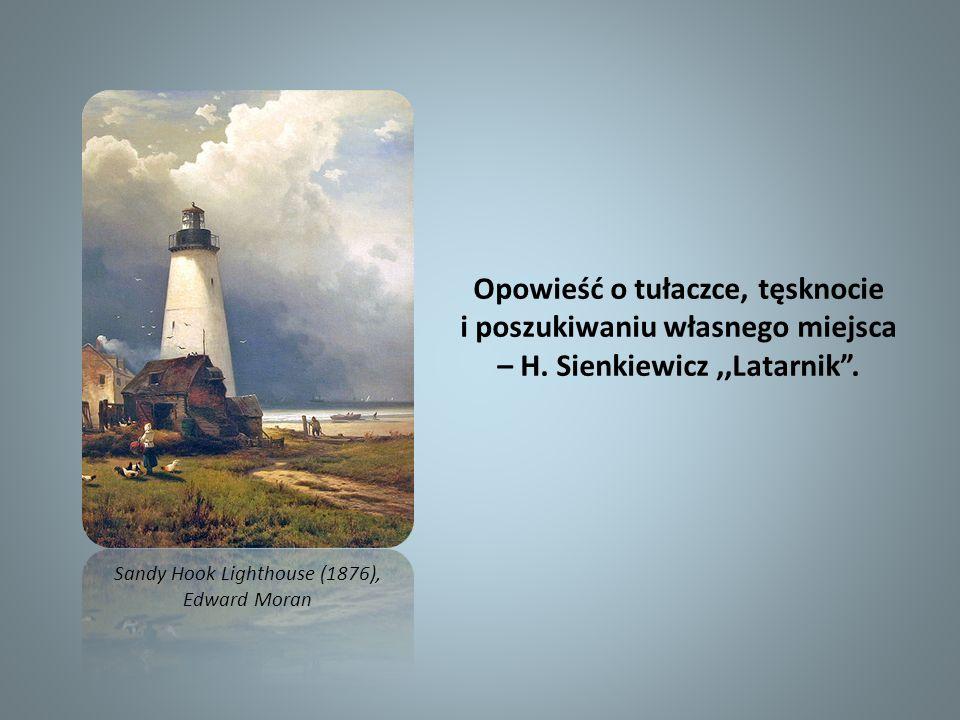 Opowieść o tułaczce, tęsknocie i poszukiwaniu własnego miejsca – H. Sienkiewicz,,Latarnik. Sandy Hook Lighthouse (1876), Edward Moran