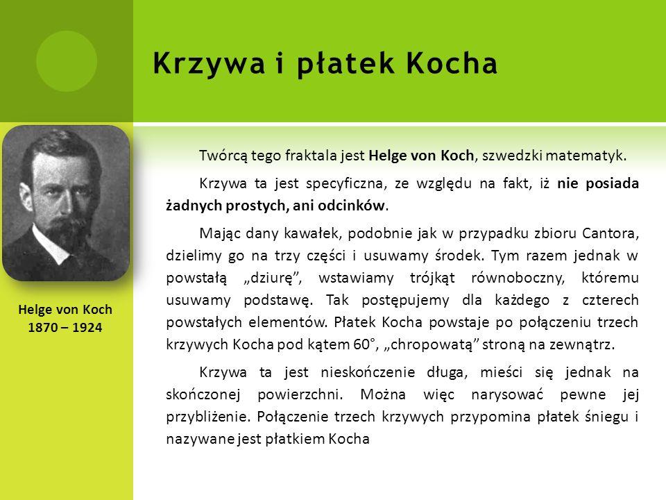 Krzywa i płatek Kocha Twórcą tego fraktala jest Helge von Koch, szwedzki matematyk.
