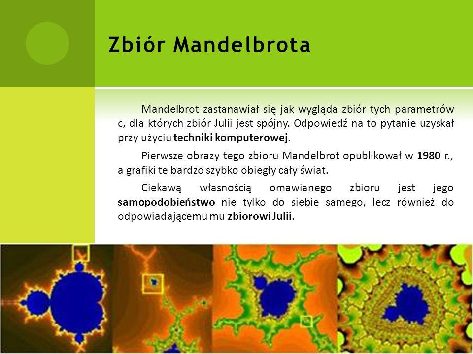 Zbiór Mandelbrota Mandelbrot zastanawiał się jak wygląda zbiór tych parametrów c, dla których zbiór Julii jest spójny.