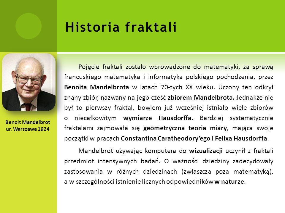 Historia fraktali Pojęcie fraktali zostało wprowadzone do matematyki, za sprawą francuskiego matematyka i informatyka polskiego pochodzenia, przez Benoita Mandelbrota w latach 70-tych XX wieku.