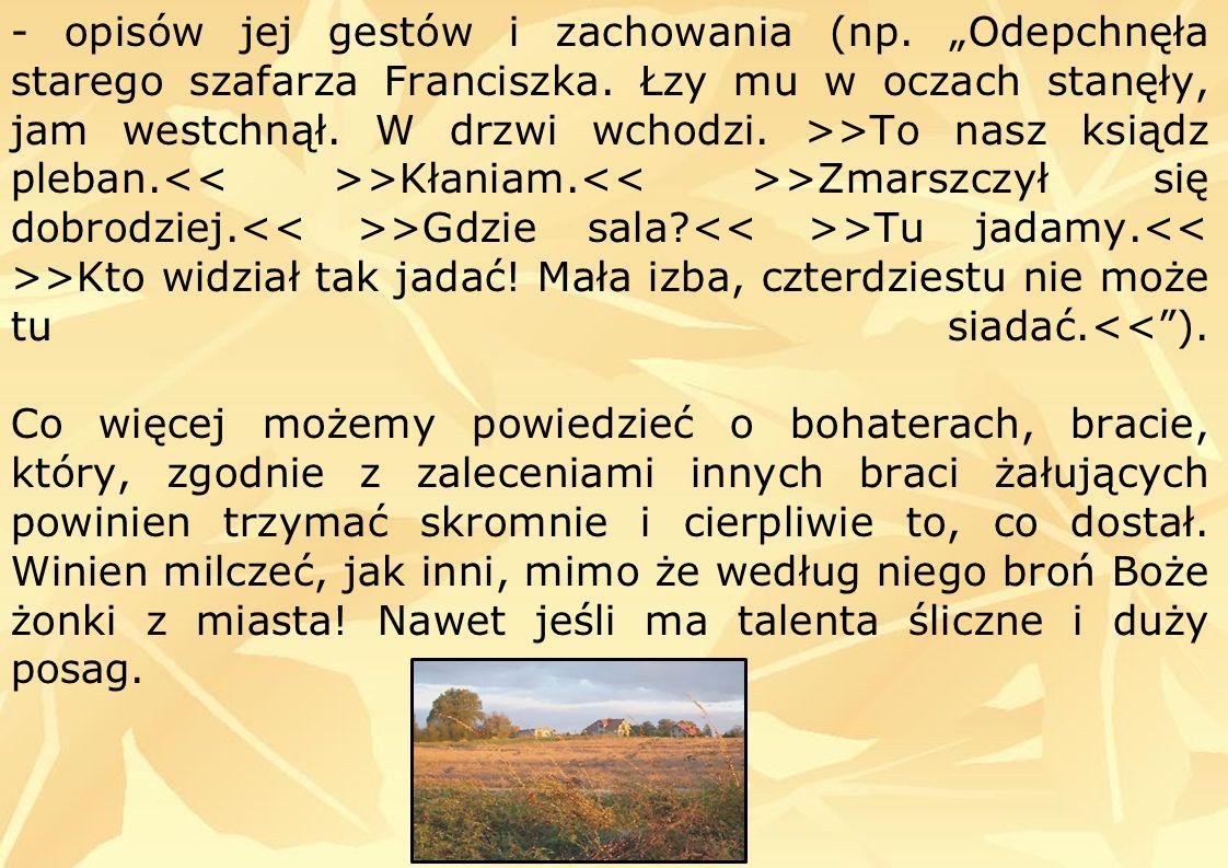 PAN PIOTR - przedstawiciel siedemnastowiecznej szlachty sarmackiej, - stara się pielęgnować staropolskie tradycje, - żeni się jednak mając na uwadze posag szlachcianki, nie zwracając uwagi na jej dziwne gusty i to, że gardzi domatorem, - jest przywiązany do religii katolickiej i polskich obyczajów, - charakteryzuje go prostota wieśniaka, z czego nawet śmiali się jego krewni, - nie potrafi przeciwstawić się ekstrawagancjom małżonki, spełnia jej wszystkie życzenia, - próbuje, nieskutecznie, ratować majątek.