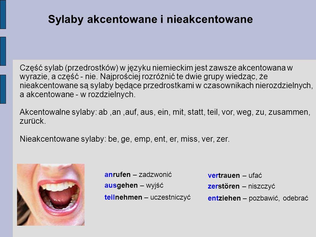 Sylaby akcentowane i nieakcentowane Część sylab (przedrostków) w języku niemieckim jest zawsze akcentowana w wyrazie, a część - nie. Najprościej rozró