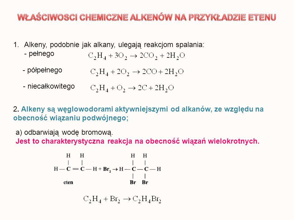 1.Alkeny, podobnie jak alkany, ulegają reakcjom spalania: - pełnego - półpełnego - niecałkowitego 2. Alkeny są węglowodorami aktywniejszymi od alkanów