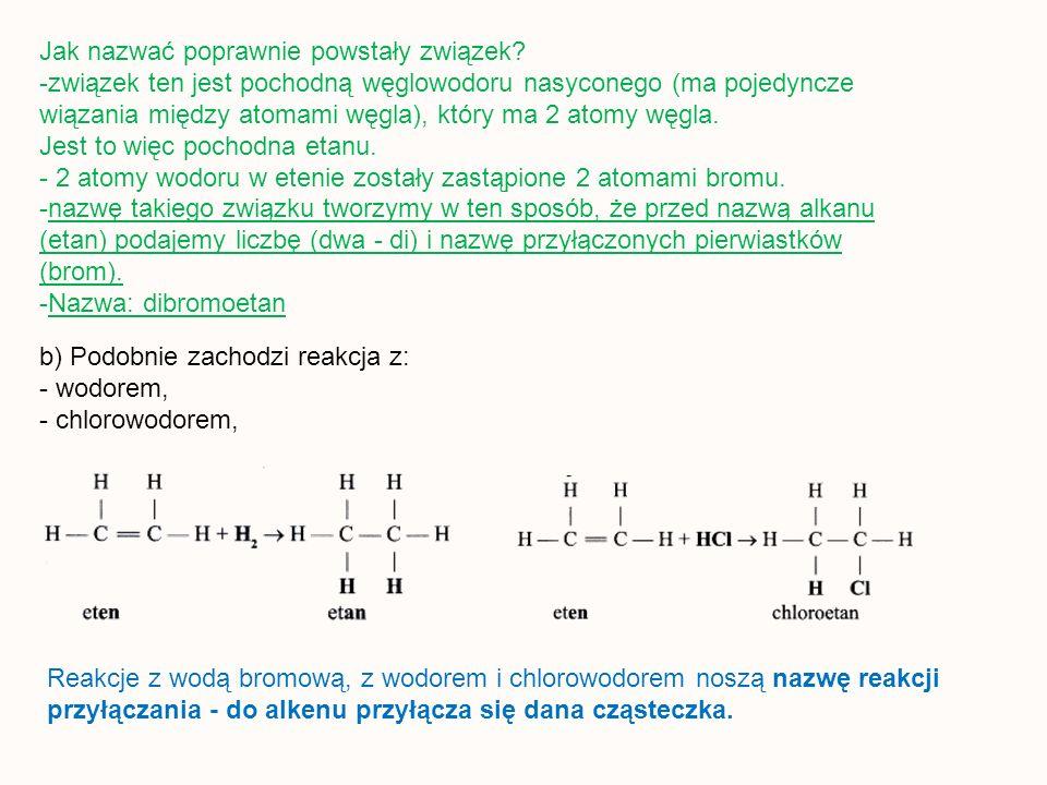 Jak nazwać poprawnie powstały związek? -związek ten jest pochodną węglowodoru nasyconego (ma pojedyncze wiązania między atomami węgla), który ma 2 ato