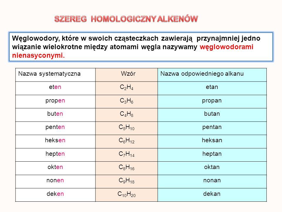 Nazwy alkenów tworzy się zmieniając przyrostek -an odpowiedniego węglowodoru nasyconego (alkanu) na -en, np.