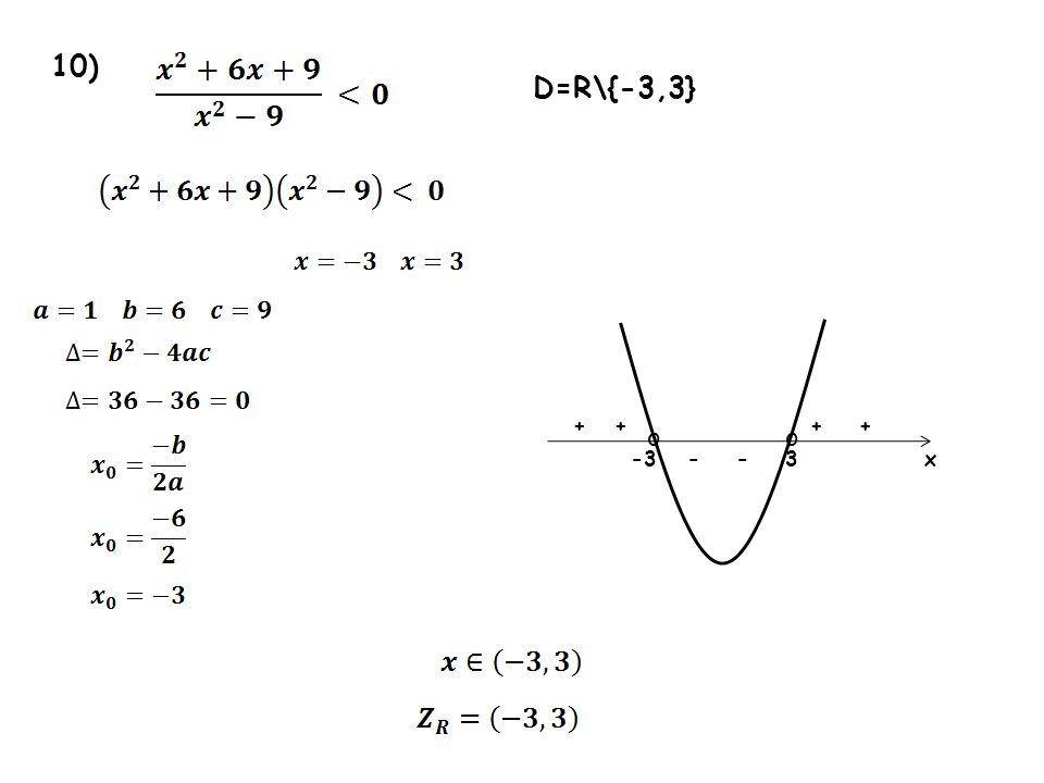 10) 3-3x oo ++++ -- D=R\{-3,3}