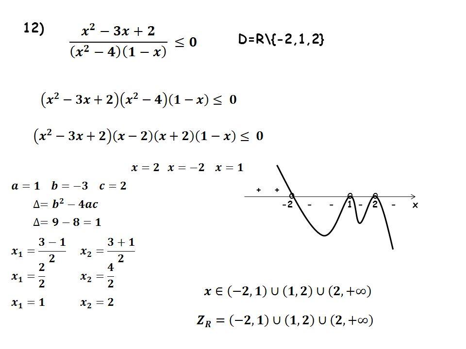 12) -2x oo + - + --- D=R\{-2,1,2} 12 o