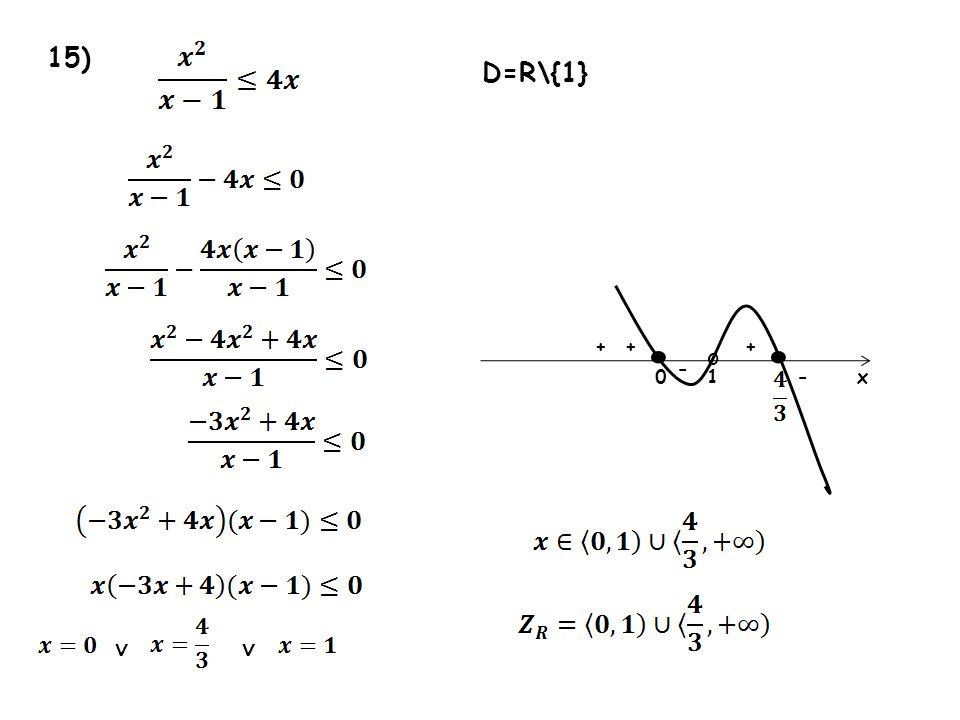15) 0 + - + x o - + D=R\{1} 1