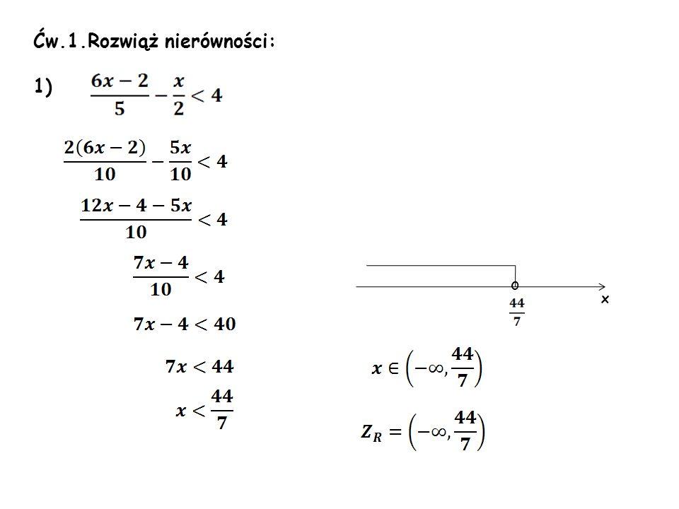 Ćw.1.Rozwiąż nierówności: 1) x o