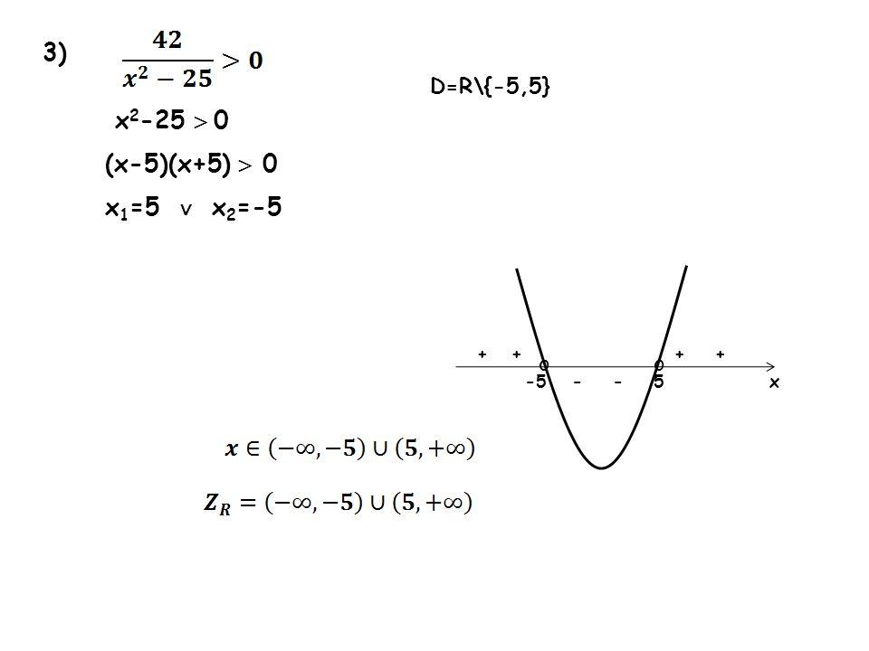 3) x 2 -25 0 (x-5)(x+5) 0 x 1 =5 x 2 =-5 5-5x oo ++++ -- D=R\{-5,5}
