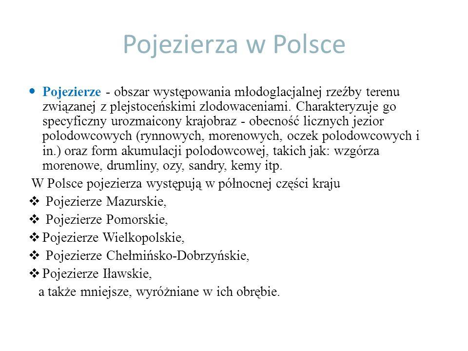 Pojezierza w Polsce Pojezierze - obszar występowania młodoglacjalnej rzeźby terenu związanej z plejstoceńskimi zlodowaceniami. Charakteryzuje go specy