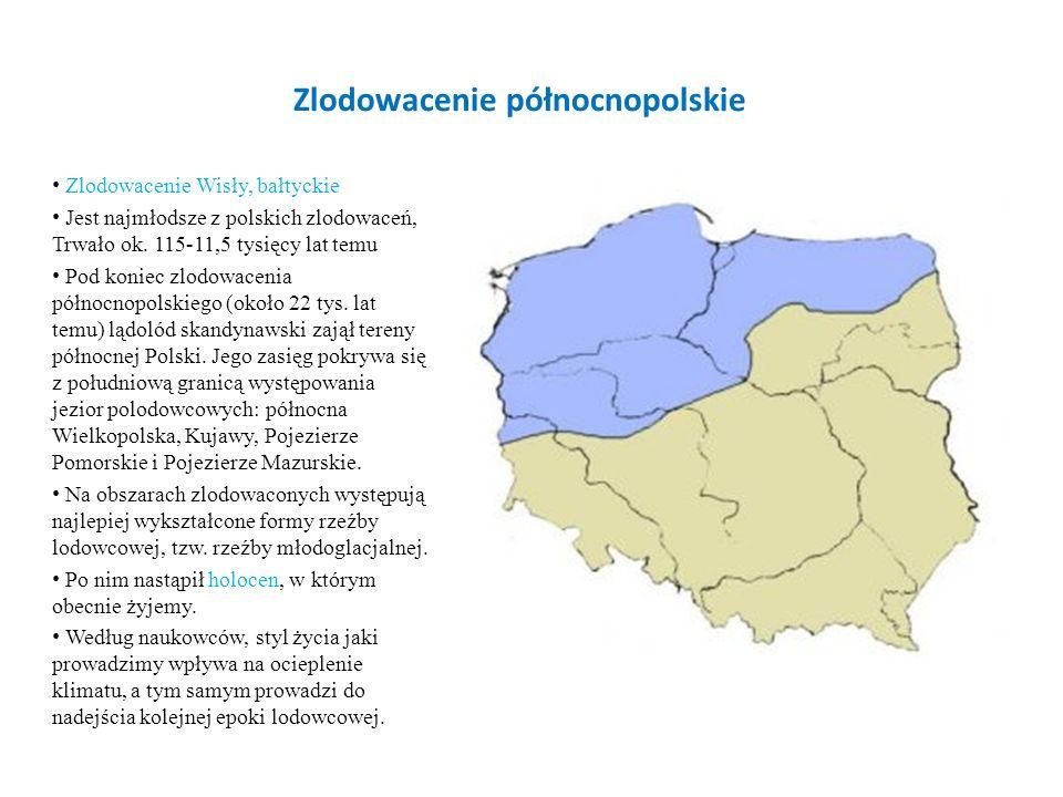 Zlodowacenie północnopolskie Zlodowacenie Wisły, bałtyckie Jest najmłodsze z polskich zlodowaceń, Trwało ok. 115-11,5 tysięcy lat temu Pod koniec zlod