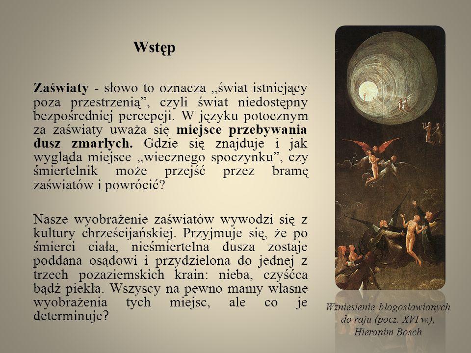 Wstęp Zaświaty - słowo to oznacza,,świat istniejący poza przestrzenią, czyli świat niedostępny bezpośredniej percepcji.