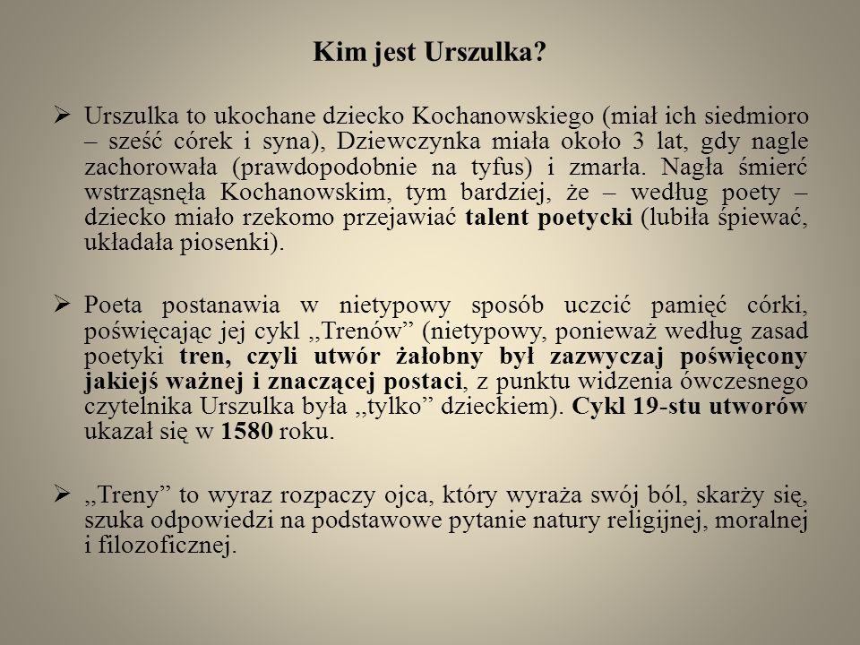 Kim jest Urszulka? Urszulka to ukochane dziecko Kochanowskiego (miał ich siedmioro – sześć córek i syna), Dziewczynka miała około 3 lat, gdy nagle zac