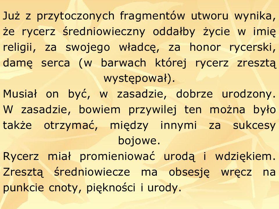 Już z przytoczonych fragmentów utworu wynika, że rycerz średniowieczny oddałby życie w imię religii, za swojego władcę, za honor rycerski, damę serca