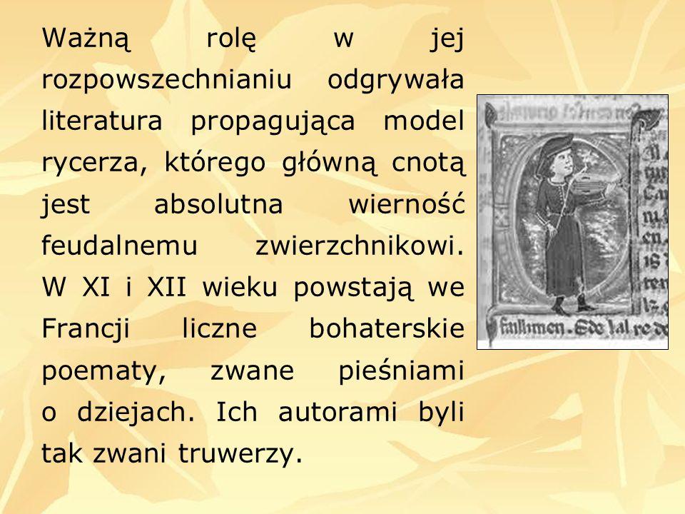 Ważną rolę w jej rozpowszechnianiu odgrywała literatura propagująca model rycerza, którego główną cnotą jest absolutna wierność feudalnemu zwierzchnik