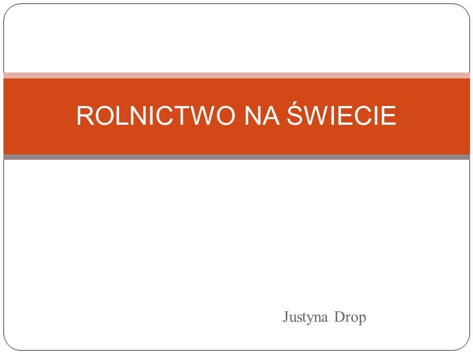 Justyna Drop ROLNICTWO NA ŚWIECIE