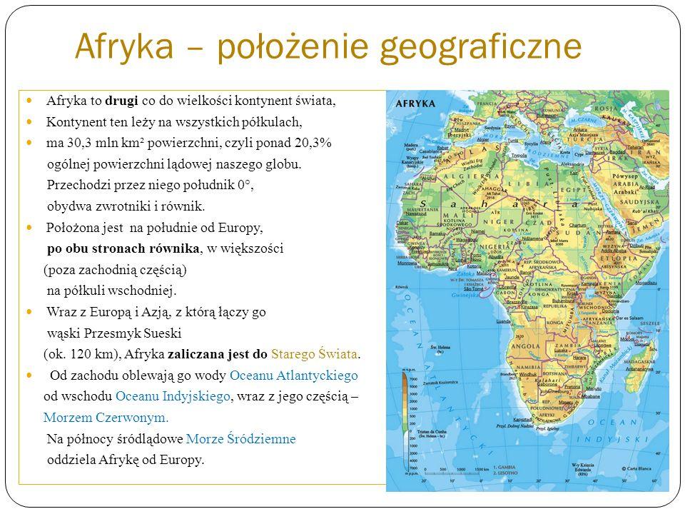 Afryka – położenie geograficzne Afryka to drugi co do wielkości kontynent świata, Kontynent ten leży na wszystkich półkulach, ma 30,3 mln km² powierzc