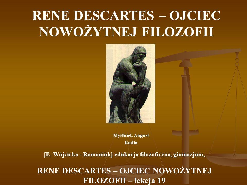 RENE DESCARTES – OJCIEC NOWOŻYTNEJ FILOZOFII Myśliciel, August Rodin [E. Wójcicka - Romaniuk] edukacja filozoficzna, gimnazjum, RENE DESCARTES – OJCIE