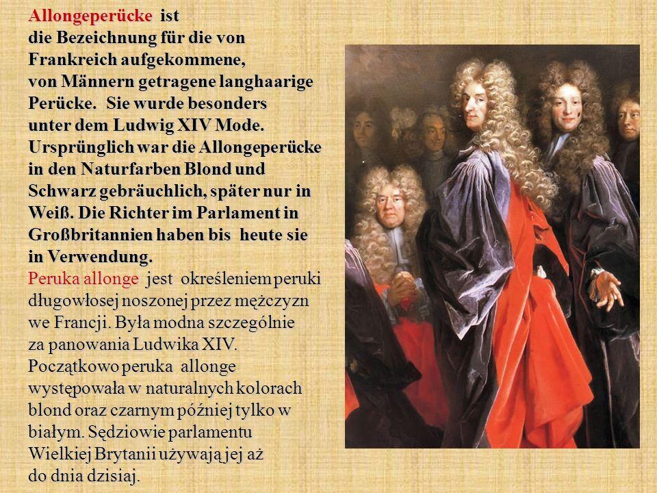 Allongeperücke ist die Bezeichnung für die von Frankreich aufgekommene, von Männern getragene langhaarige Perücke.