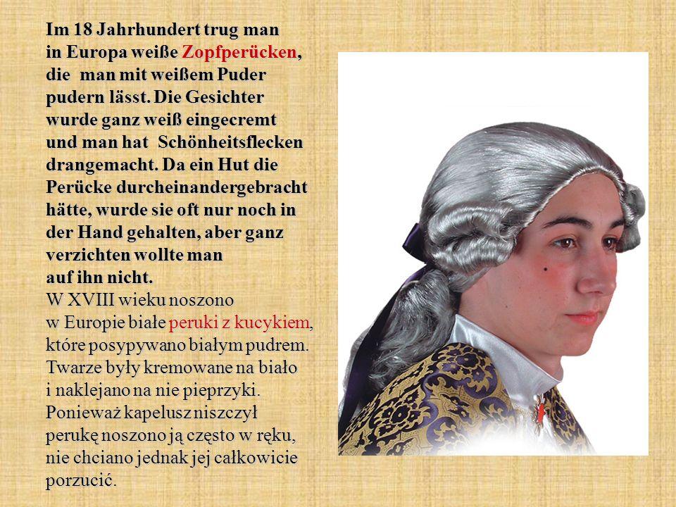 Im 18 Jahrhundert trug man in Europa weiße Zopfperücken, die man mit weißem Puder pudern lässt.