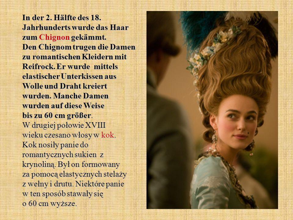 In der 2.Hälfte des 18. Jahrhunderts wurde das Haar zum Chignon gekämmt.