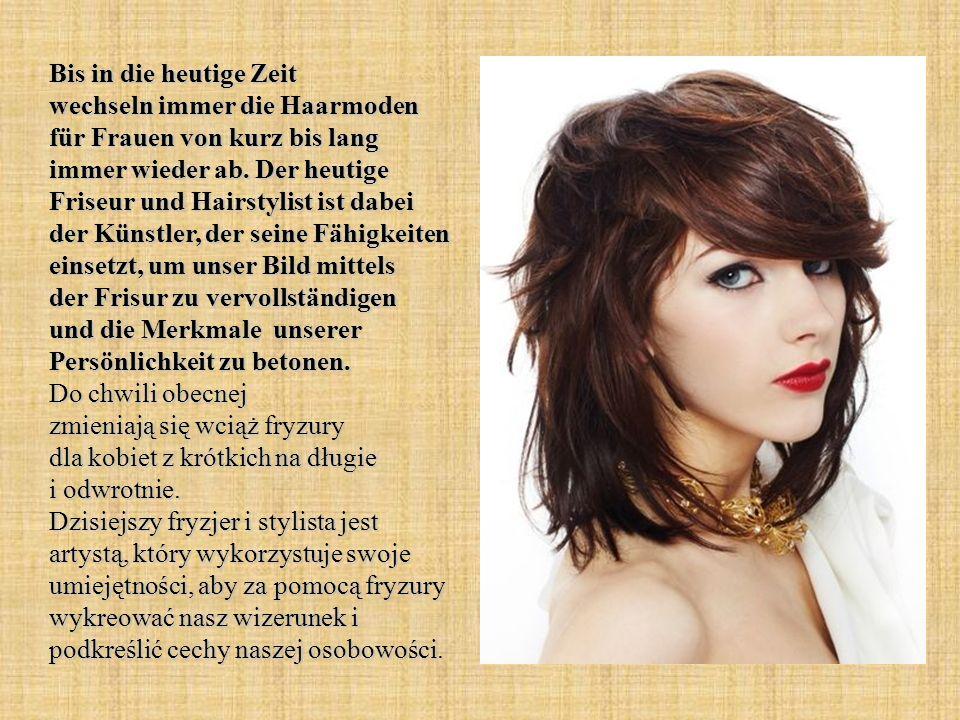 Bis in die heutige Zeit wechseln immer die Haarmoden für Frauen von kurz bis lang immer wieder ab.
