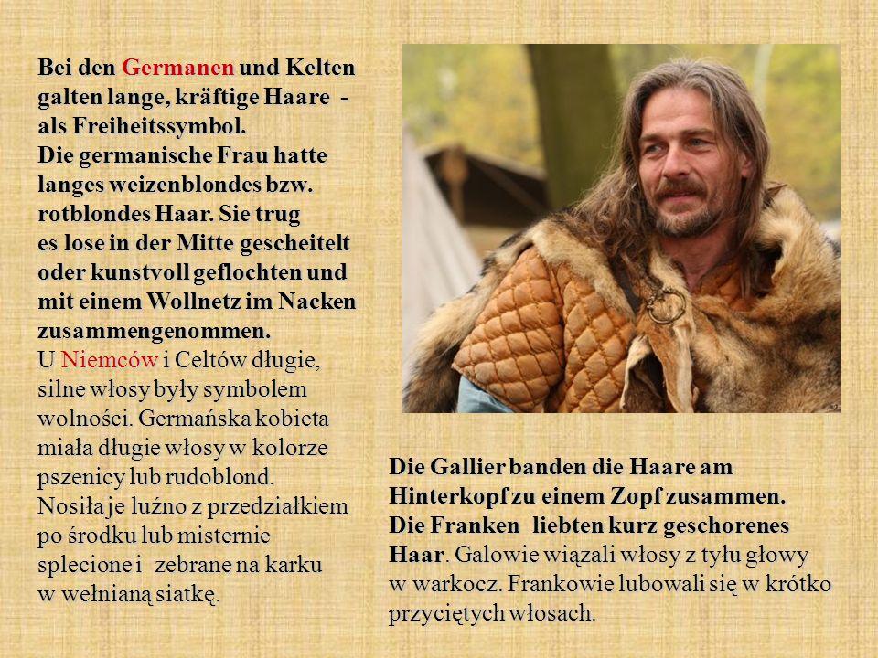 Bei den Germanen und Kelten galten lange, kräftige Haare - als Freiheitssymbol.