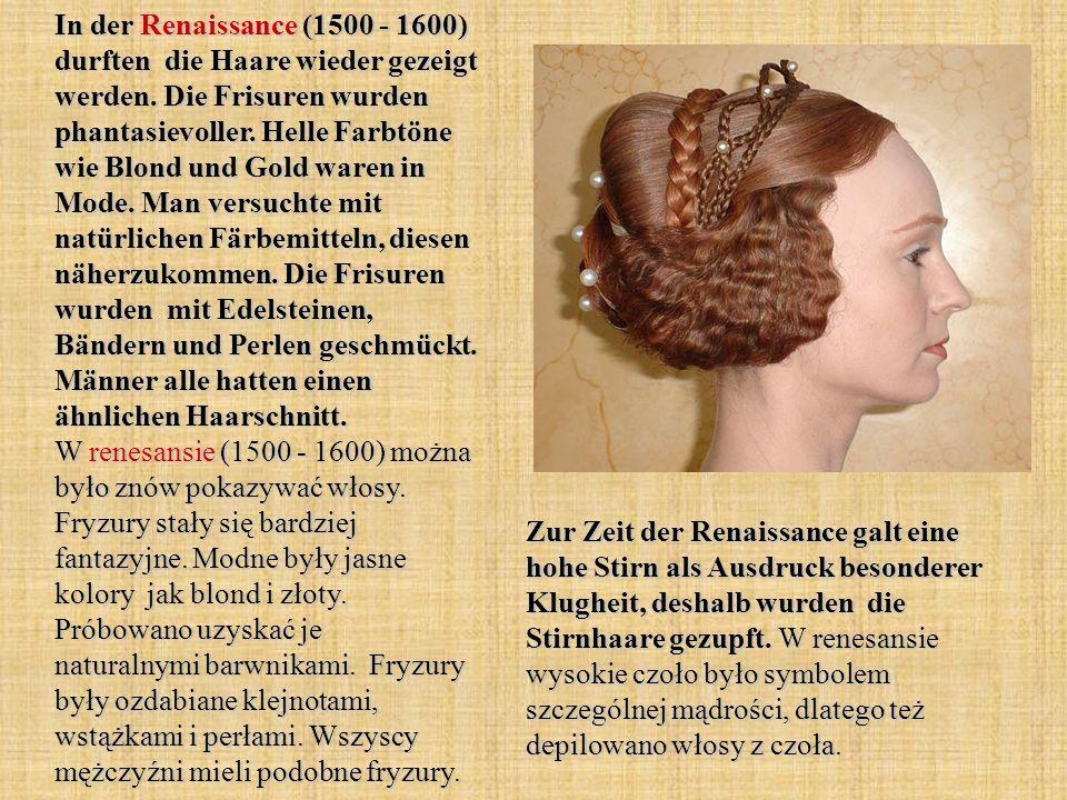 In der Renaissance (1500 - 1600) durften die Haare wieder gezeigt werden.