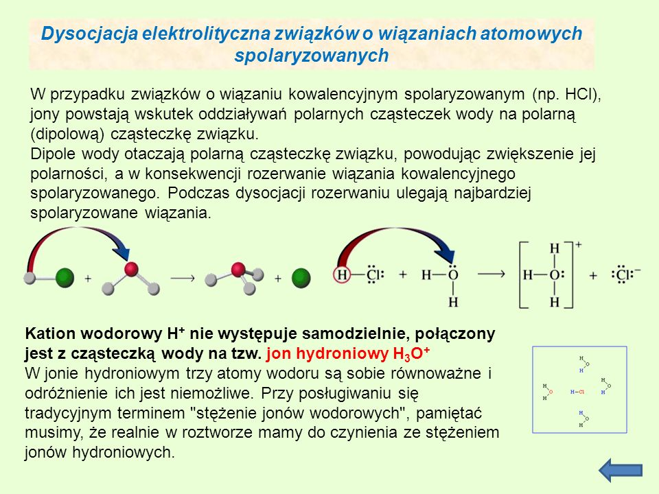 Dysocjacja elektrolityczna związków o wiązaniach atomowych spolaryzowanych W przypadku związków o wiązaniu kowalencyjnym spolaryzowanym (np. HCl), jon