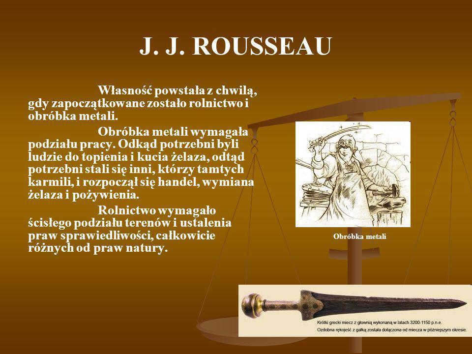 J. J. ROUSSEAU Obróbka metali Własność powstała z chwilą, gdy zapoczątkowane zostało rolnictwo i obróbka metali. Obróbka metali wymagała podziału prac