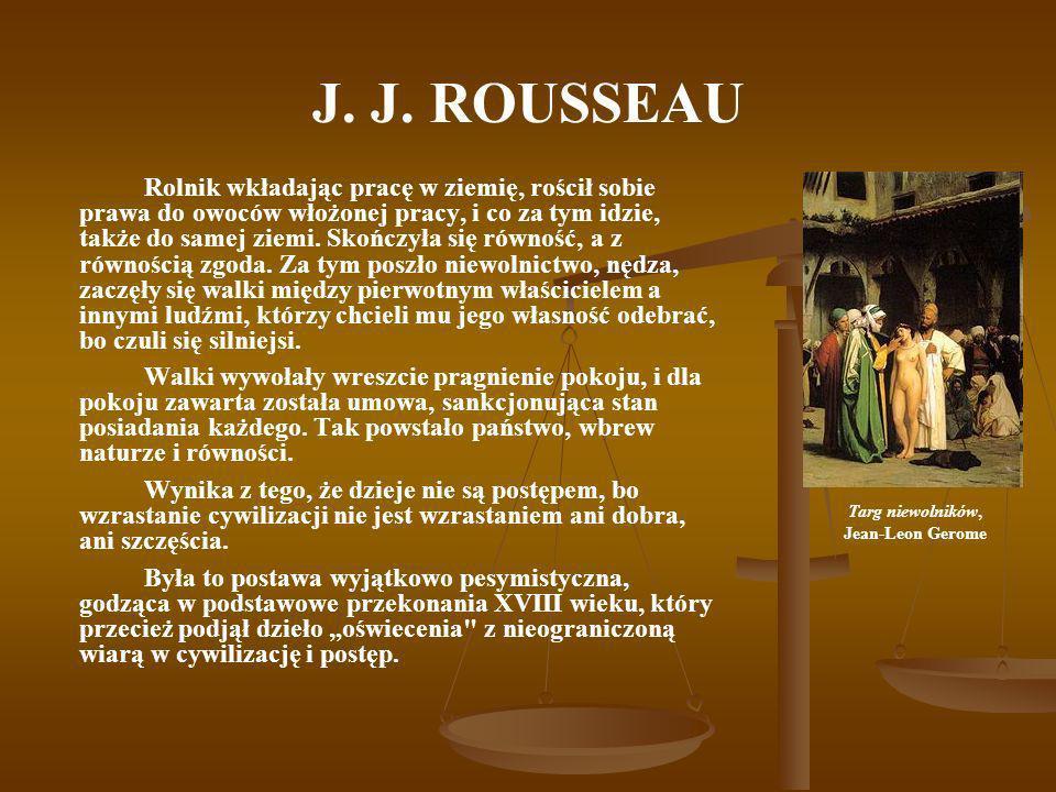 J. J. ROUSSEAU Rolnik wkładając pracę w ziemię, rościł sobie prawa do owoców włożonej pracy, i co za tym idzie, także do samej ziemi. Skończyła się ró