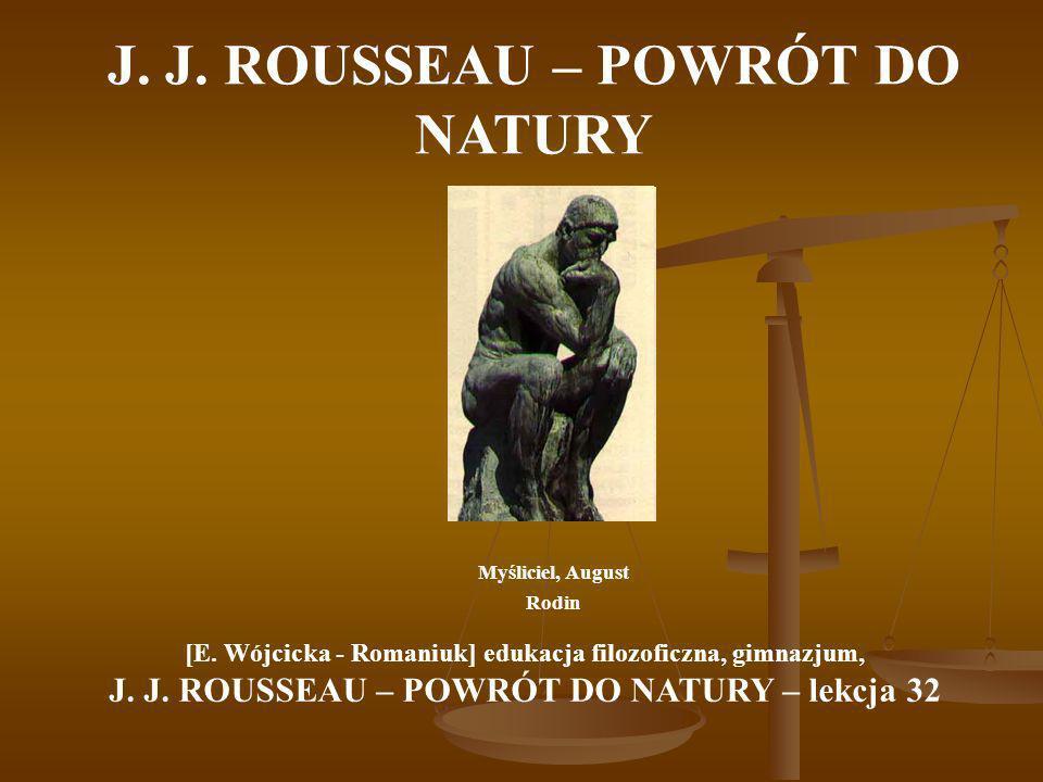 J. J. ROUSSEAU – POWRÓT DO NATURY Myśliciel, August Rodin [E. Wójcicka - Romaniuk] edukacja filozoficzna, gimnazjum, J. J. ROUSSEAU – POWRÓT DO NATURY