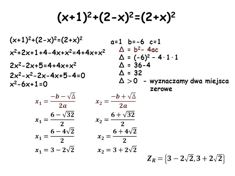 (x+1) 2 +(2-x) 2 =(2+x) 2 x 2 +2x+1+4-4x+x 2 =4+4x+x 2 2x 2 -2x+5=4+4x+x 2 2x 2 -x 2 -2x-4x+5-4=0 x 2 -6x+1=0 a=1 b=-6 c=1 Δ = b 2 - 4ac Δ = (-6) 2 –