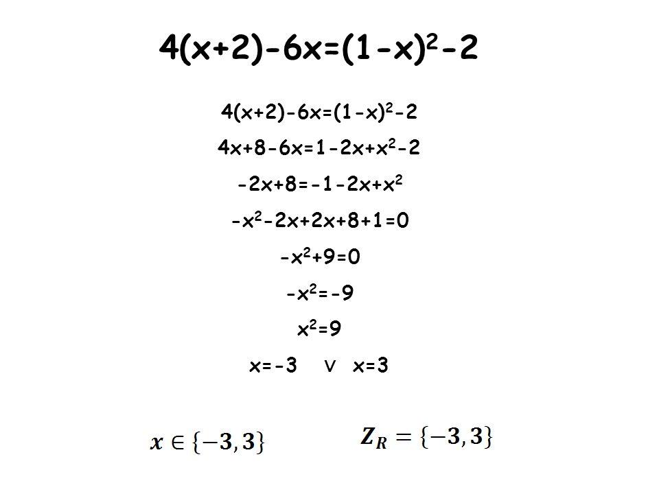 4(x+2)-6x=(1-x) 2 -2 4x+8-6x=1-2x+x 2 -2 -2x+8=-1-2x+x 2 -x 2 -2x+2x+8+1=0 -x 2 +9=0 -x 2 =-9 x 2 =9 x=-3 x=3