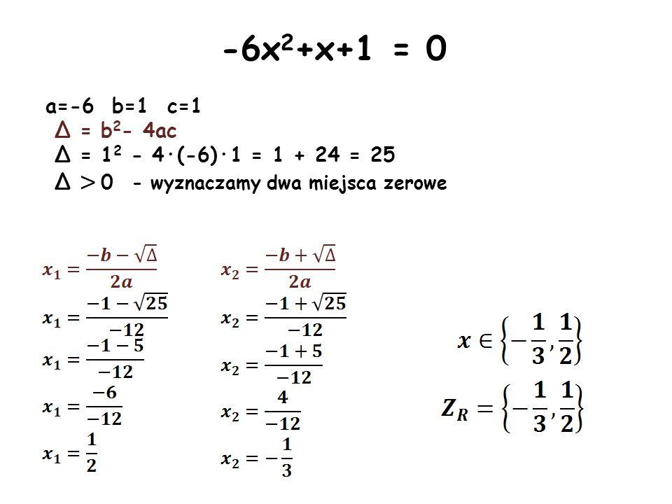 a=-4 b=-2 c=0 Δ = b 2 - 4ac Δ = (-2) 2 – 4·(-4)·0 Δ = 4 Δ > 0 - wyznaczamy dwa miejsca zerowe