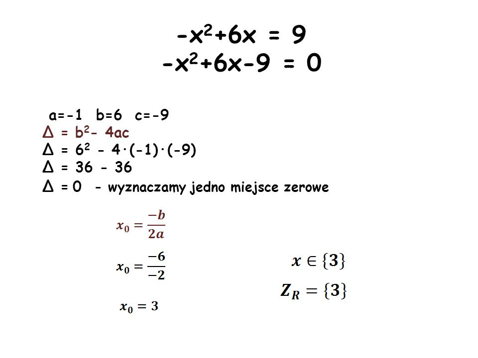 x(x-5)=2x(x-1) x 2 -5x = 2x 2 -2x x 2 -2x 2 +2x-5x=0 -x 2 -3x=0 a=-1 b=-3 c=0 Δ = b 2 - 4ac Δ = (-3) 2 - 4·(-1)·0 Δ = 9 Δ > 0 - wyznaczamy dwa miejsca zerowe