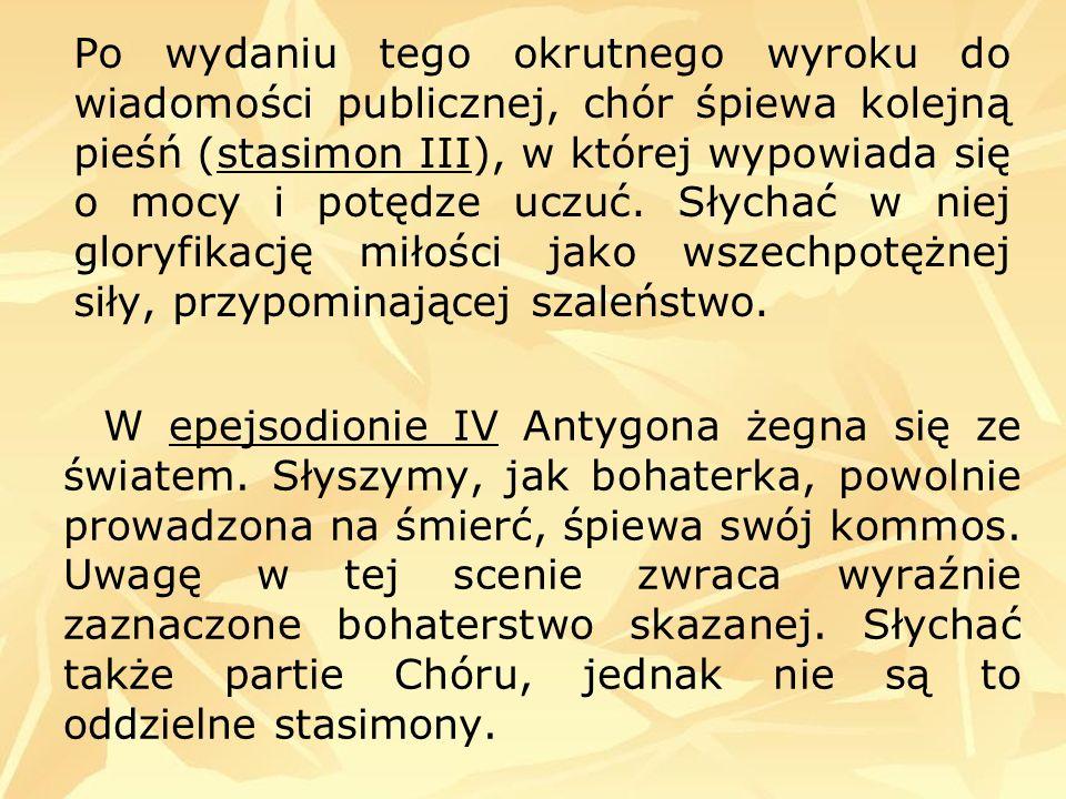 Po wydaniu tego okrutnego wyroku do wiadomości publicznej, chór śpiewa kolejną pieśń (stasimon III), w której wypowiada się o mocy i potędze uczuć. Sł