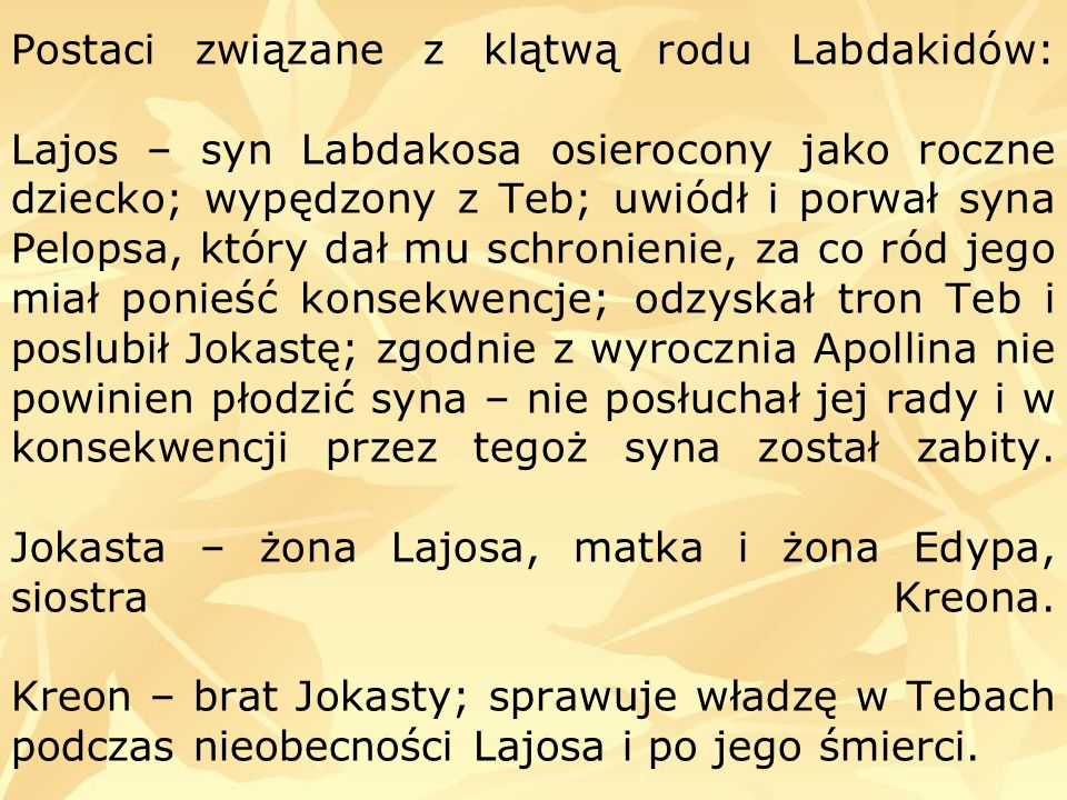 Postaci związane z klątwą rodu Labdakidów: Lajos – syn Labdakosa osierocony jako roczne dziecko; wypędzony z Teb; uwiódł i porwał syna Pelopsa, który