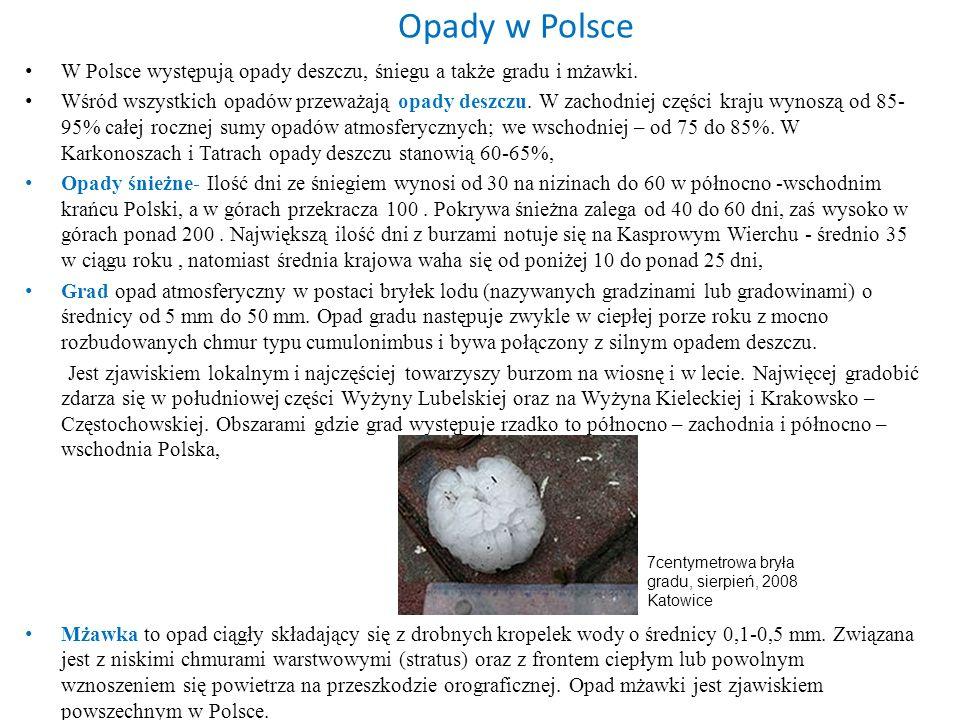 Opady w Polsce W Polsce występują opady deszczu, śniegu a także gradu i mżawki. Wśród wszystkich opadów przeważają opady deszczu. W zachodniej części