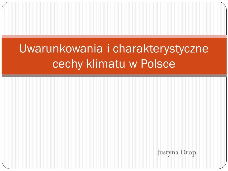 Justyna Drop Uwarunkowania i charakterystyczne cechy klimatu w Polsce