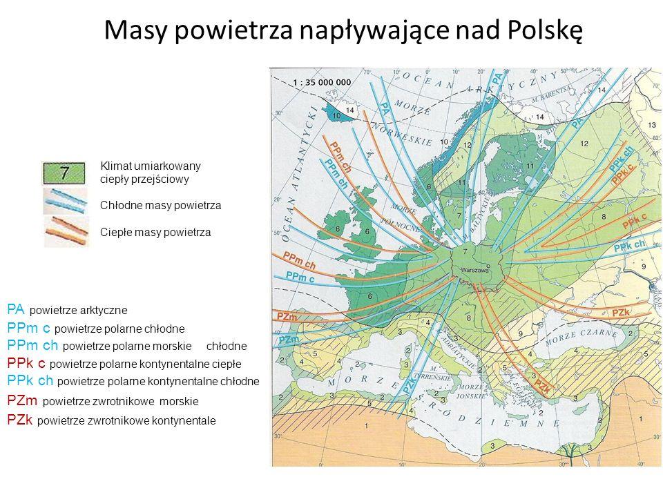 Masy powietrza napływające nad Polskę Klimat umiarkowany ciepły przejściowy Chłodne masy powietrza Ciepłe masy powietrza PA powietrze arktyczne PPm c
