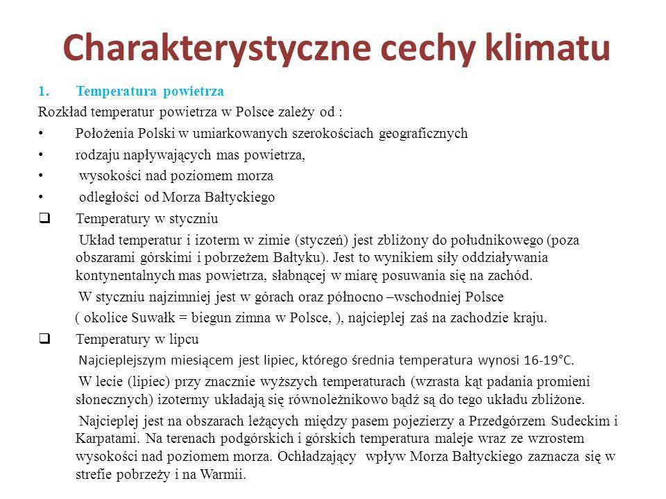 Charakterystyczne cechy klimatu 1.Temperatura powietrza Rozkład temperatur powietrza w Polsce zależy od : Położenia Polski w umiarkowanych szerokościa