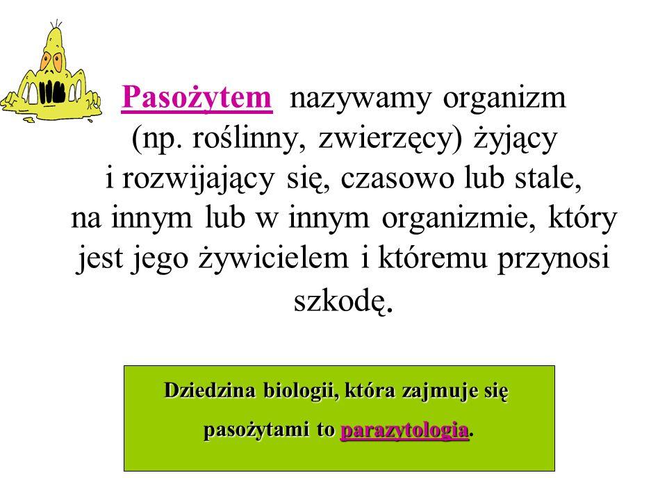 Pasożytem nazywamy organizm (np.