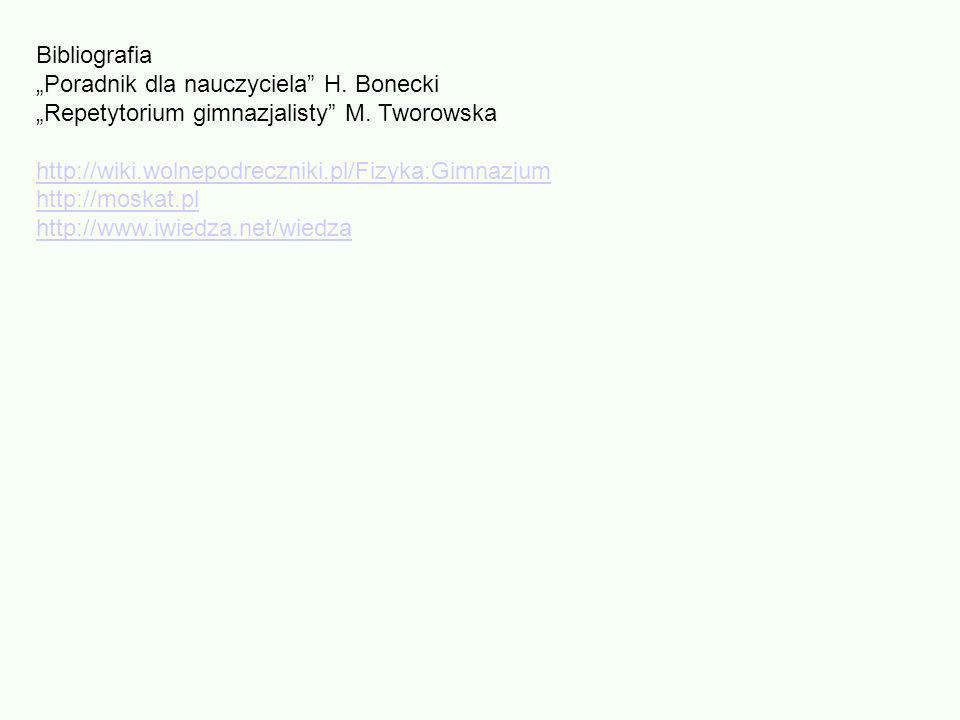Bibliografia Poradnik dla nauczyciela H. Bonecki Repetytorium gimnazjalisty M. Tworowska http://wiki.wolnepodreczniki.pl/Fizyka:Gimnazjum http://moska