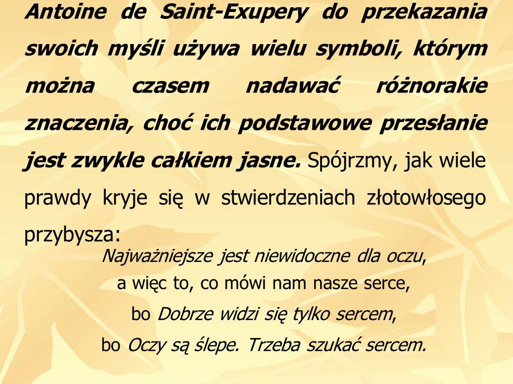 Antoine de Saint-Exupery do przekazania swoich myśli używa wielu symboli, którym można czasem nadawać różnorakie znaczenia, choć ich podstawowe przesł