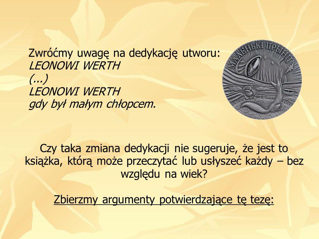 Zwróćmy uwagę na dedykację utworu: LEONOWI WERTH (...) LEONOWI WERTH gdy był małym chłopcem. Czy taka zmiana dedykacji nie sugeruje, że jest to książk