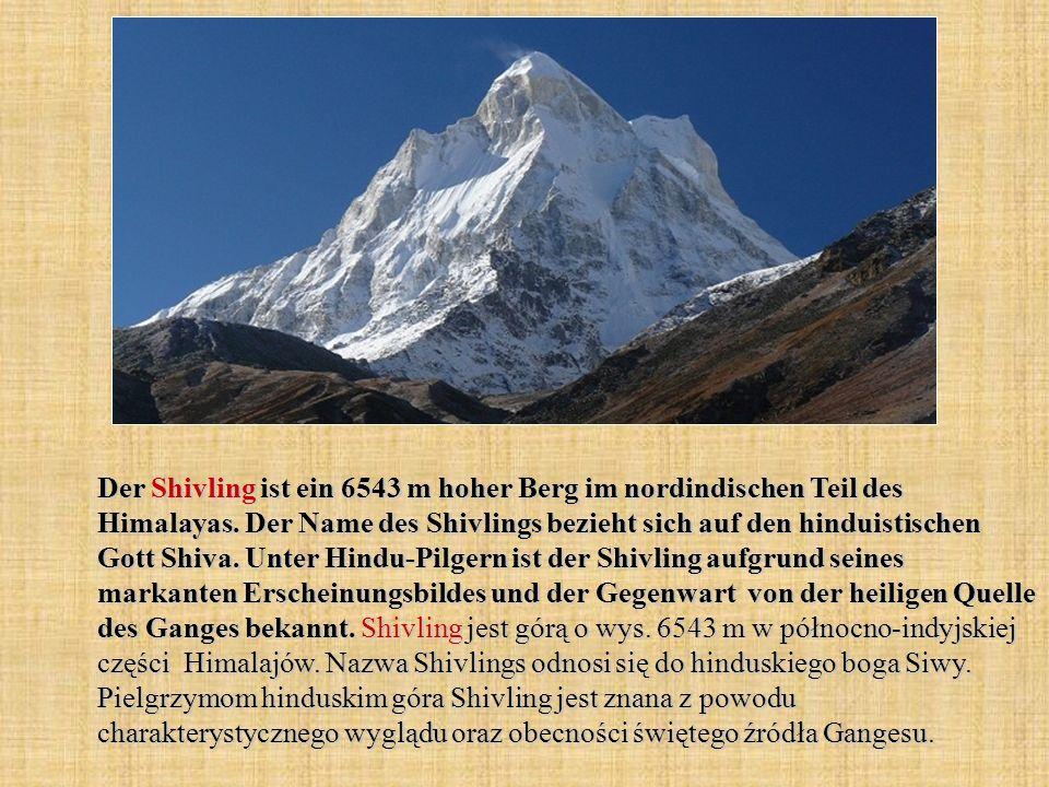Der Shivling ist ein 6543 m hoher Berg im nordindischen Teil des Himalayas. Der Name des Shivlings bezieht sich auf den hinduistischen Gott Shiva. Unt
